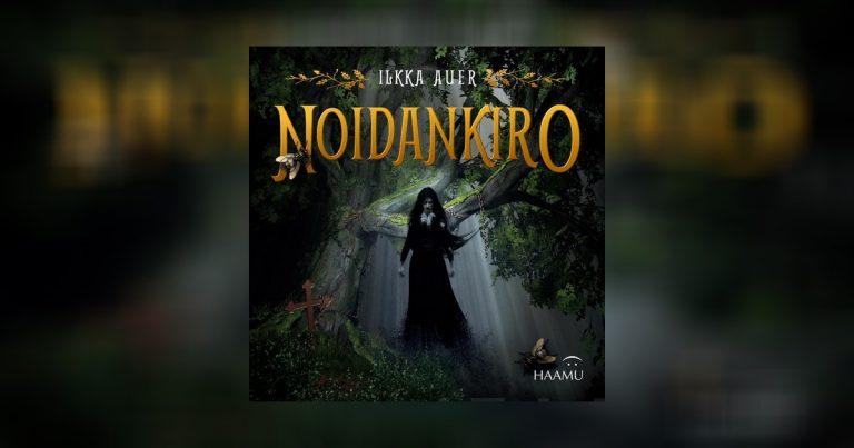 """Ilkka Auer julkaisi Noirankiro-romaaninsa – """"onneton sattuma herättää henkiin vuosisatoja vanhan uhan"""""""