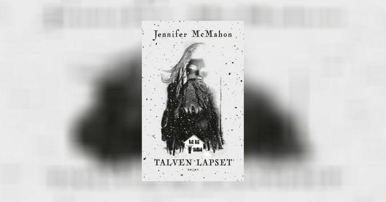 Jennifer McMahonin Talven lapset ilmestyi suomeksi – surun ja rakkauden sävyttämä kummitustarina